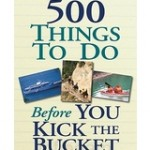500 Things To Do Before You Kick the Bucket Review