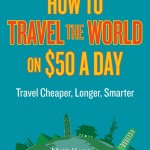 Want to Travel the World? How About Travel the World on $50 a Day.