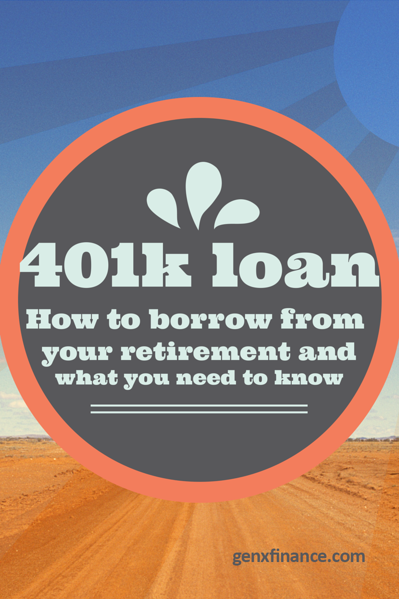 The 401k Loan: How to Borrow Money From Your Retirement Plan | Gen X Finance